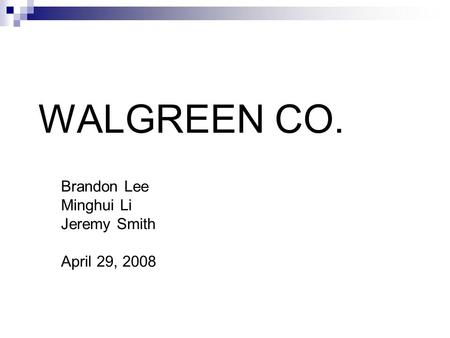 WALGREEN CO. Brandon Lee Minghui Li Jeremy Smith April 29, 2008.