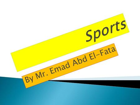 By Mr. Emad Abd El-Fata. Sports kinds Individual sports Like swimming Like football Team sports.