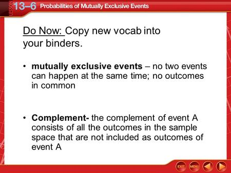 Vocabulary mutually exclusive events – no two events can happen at the same time; no outcomes in common Complement- the complement of event A consists.