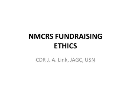 NMCRS FUNDRAISING ETHICS CDR J. A. Link, JAGC, USN.