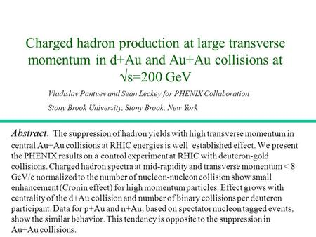 1 Charged hadron production at large transverse momentum in d+Au and Au+Au collisions at  s=200 GeV Abstract. The suppression of hadron yields with high.
