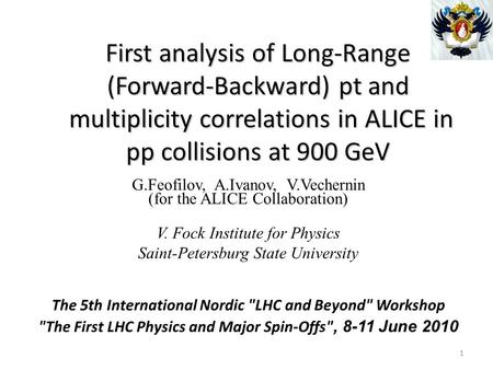 First analysis of Long-Range (Forward-Backward) pt and multiplicity correlations in ALICE in pp collisions at 900 GeV G.Feofilov, A.Ivanov, V.Vechernin.