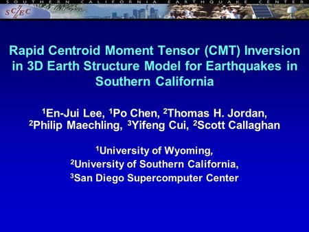 Rapid Centroid Moment Tensor (CMT) Inversion in 3D Earth Structure Model for Earthquakes in Southern California 1 En-Jui Lee, 1 Po Chen, 2 Thomas H. Jordan,