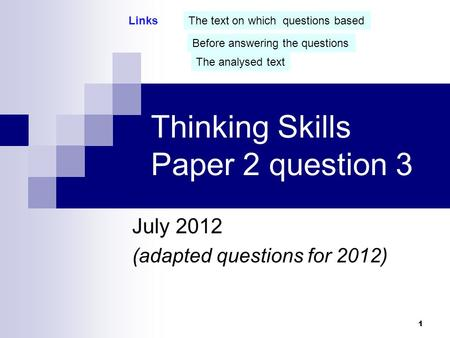 Thinking Skills Paper 2 question 3 July 2012 (adapted questions for 2012) 1 The text on which questions based Before answering the questions The analysed.
