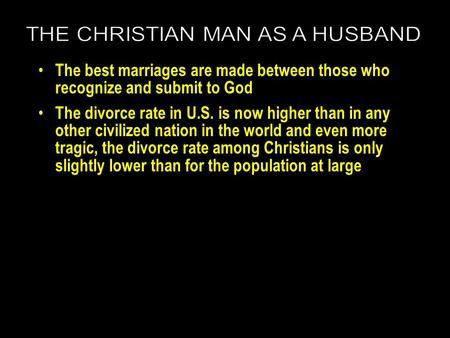 The best marriages are made between those who recognize and submit to God The divorce rate in U.S. is now higher than in any other civilized nation in.