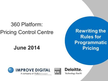 360 Platform: Pricing Control Centre June 2014 Rewriting the Rules for Programmatic Pricing.