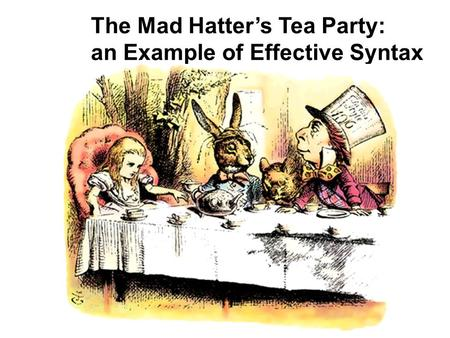 The Mad Hatter's Tea Party: an Example of Effective Syntax.