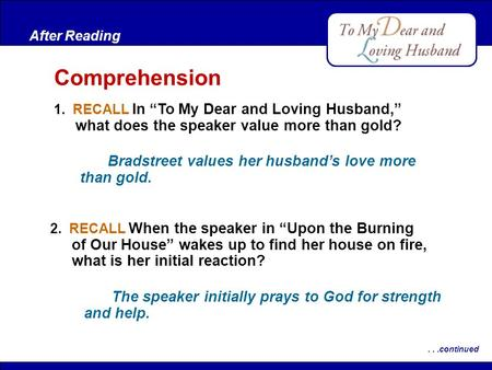 "After Reading 1. RECALL In ""To My Dear and Loving Husband,"" what does the speaker value more than gold? After Reading Comprehension...continued Bradstreet."