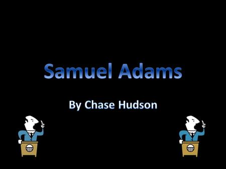 Sam's parents Sam was one of twelve children born to Sam Adams Sr. and Mary, (maiden name Fifield) Adams. Sam's parents were puritans, (A significant.