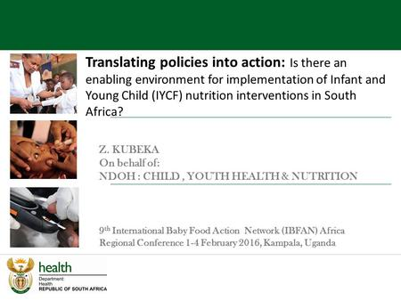 Z. KUBEKA On behalf of: NDOH : CHILD, YOUTH HEALTH & NUTRITION 9 th International Baby Food Action Network (IBFAN) Africa Regional Conference 1-4 February.