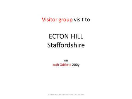 Visitor group visit to ECTON HILL Staffordshire on xxth Odtbrts 200y ECTON HILL FIELD STUDIES ASSOCIATION.