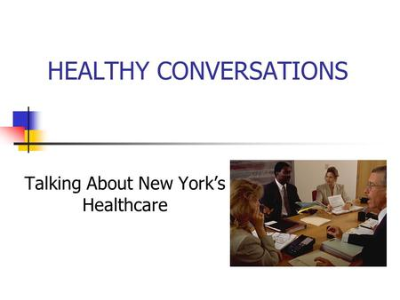 HEALTHY CONVERSATIONS Talking About New York's Healthcare.