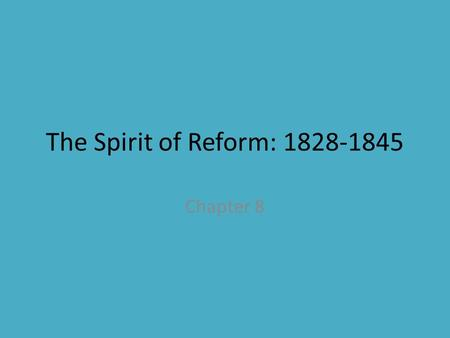 The Spirit of Reform: 1828-1845 Chapter 8. Jacksonian America Section 1.