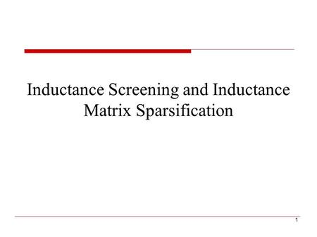 Inductance Screening and Inductance Matrix Sparsification 1.