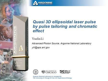Argonne National Laboratory is managed by The University of Chicago for the U.S. Department of Energy Quasi 3D ellipsoidal laser pulse by pulse tailoring.