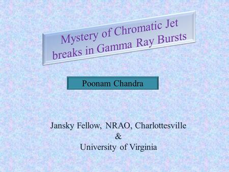 Poonam Chandra Jansky Fellow, NRAO, Charlottesville & University of Virginia.