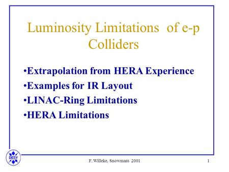 F. Willeke, Snowmass 20011 Luminosity Limitations of e-p Colliders Extrapolation from HERA Experience Examples for IR Layout LINAC-Ring Limitations HERA.