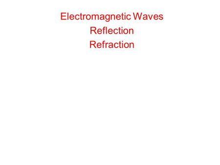 Electromagnetic Waves Reflection Refraction. Maxwell's Rainbow: The Electromagnetic Spectrum As the figure shows, we now know a wide spectrum (or range)