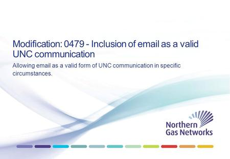 Modification: 0479 - Inclusion of email as a valid UNC communication Allowing email as a valid form of UNC communication in specific circumstances.