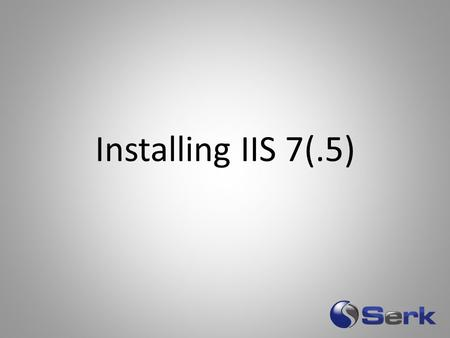 Installing IIS 7(.5). Web Platform Installer What's New in IIS 7 Fast CGI (PHP!) Shared Configuration Automated App Pool Isolation Extensions PowerShell.
