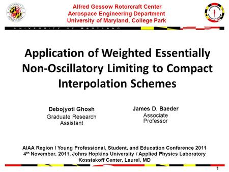 1 Application of Weighted Essentially Non-Oscillatory Limiting to Compact Interpolation Schemes Debojyoti Ghosh Graduate Research Assistant Alfred Gessow.