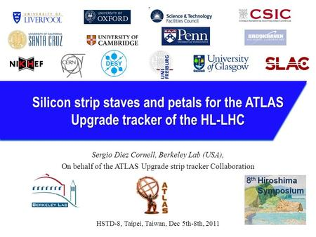 Silicon strip staves and petals for the ATLAS Upgrade tracker of the HL-LHC Sergio Díez Cornell, Berkeley Lab (USA), On behalf of the ATLAS Upgrade strip.
