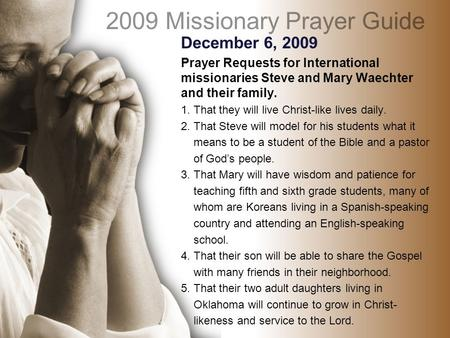 December 6, 2009 Prayer Requests for International missionaries Steve and Mary Waechter and their family. 1. That they will live Christ-like lives daily.