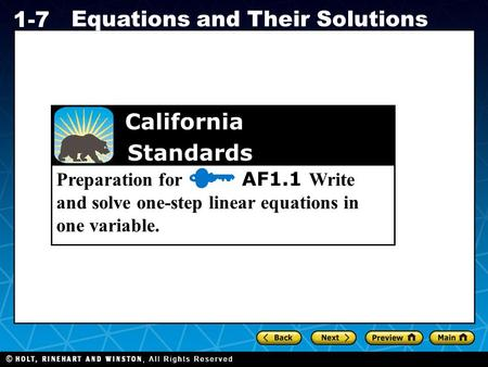 Holt CA Course 1 1-7 Equations and Their Solutions Preparation for AF1.1 Write and solve one-step linear equations in one variable. California Standards.