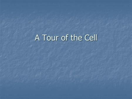 A Tour of the Cell. Overview: The Cell Cell: the basic unit of all living organisms Cell: the basic unit of all living organisms 2 types: 2 types: Prokaryotic.