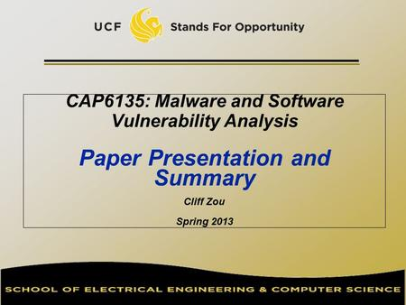 CAP6135: Malware and Software Vulnerability Analysis Paper Presentation and Summary Cliff Zou Spring 2013.