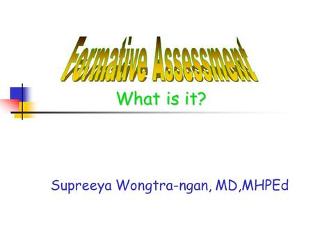 Supreeya Wongtra-ngan, MD,MHPEd What is it?. Student evaluation: what for 1. Incentive to learn (motivation) 2. Feedback to student 3. Modification.