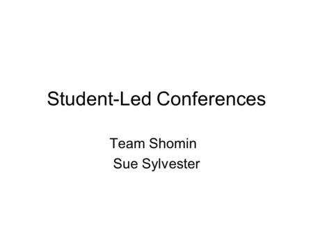 Student-Led Conferences Team Shomin Sue Sylvester.