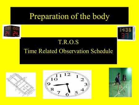 Preparation of the body T.R.O.S Time Related Observation Schedule.