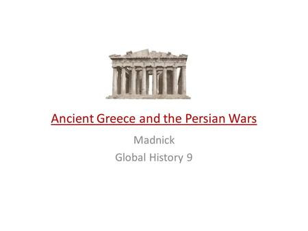 Ancient Greece and the Persian Wars Madnick Global History 9.