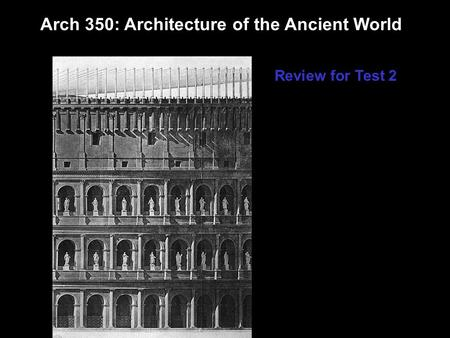 Arch 350: Architecture of the Ancient World Review for Test 2.