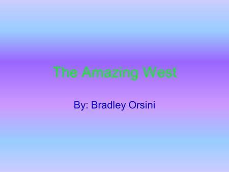 The Amazing West By: Bradley Orsini. States And Capitals California, Sacramento Oregon, Salem Washington, Olympia Montana, Helena Wyoming, Cheyenne Colorado,