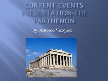By: Antonio Vazquez.  The Parthenon was a temple made for Athena.  The style of architecture used was the Doric type, but also contained some Ionic.
