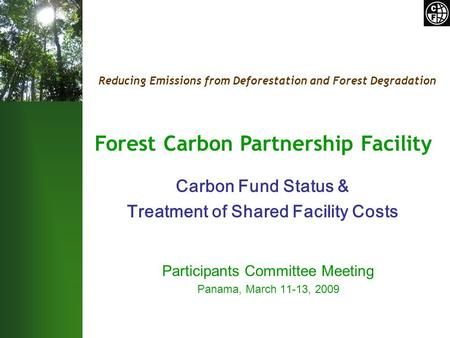Reducing Emissions from Deforestation and Forest Degradation Forest Carbon Partnership Facility Participants Committee Meeting Panama, March 11-13, 2009.