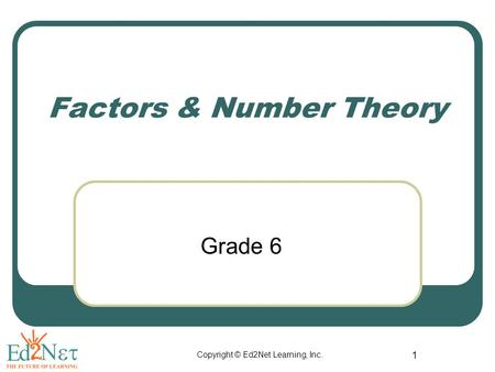 Copyright © Ed2Net Learning, Inc. 1 Factors & Number Theory Grade 6.