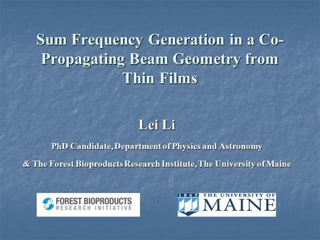 Sum Frequency Generation in a Co- Propagating Beam Geometry from Thin Films Lei Li PhD Candidate, Department of Physics and Astronomy & The Forest Bioproducts.