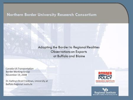 Northern Border University Research Consortium Adapting the Border to Regional Realities Observations on Exports at Buffalo and Blaine Canada-US Transportation.
