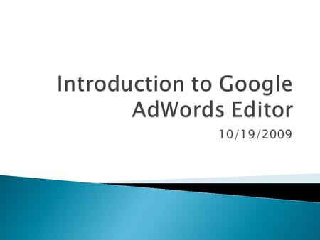 10/19/2009.  A free desktop application to manage your AdWords account(s).  Quick and easy for power users to batch edit campaigns, ad groups, keywords.