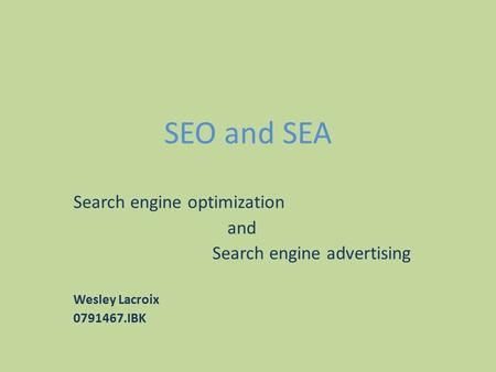SEO and SEA Search engine optimization and Search engine advertising Wesley Lacroix 0791467.IBK.
