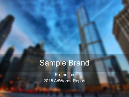Sample Brand Promotion 2015 AdWords Report. Agenda 2015 AdWords Campaign Summary (p. 3) Avg. CPC Performance (p. 4) CTR % Performance (p. 5) Click Performance.
