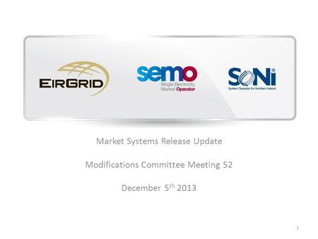 Market Systems Release Update Modifications Committee Meeting 52 December 5 th 2013 1.