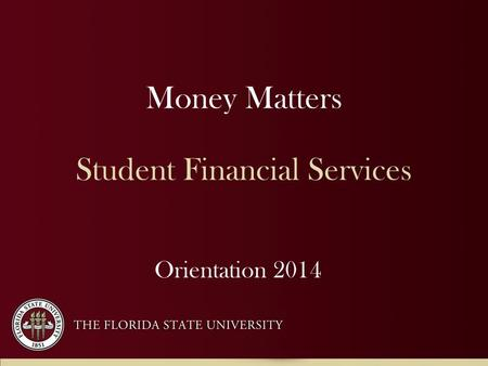Money Matters Student Financial Services Orientation 2014.