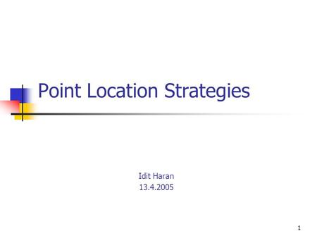 1 Point Location Strategies Idit Haran 13.4.2005.