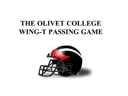 THE OLIVET COLLEGE WING-T PASSING GAME. 40 - 41 PASS RULES.