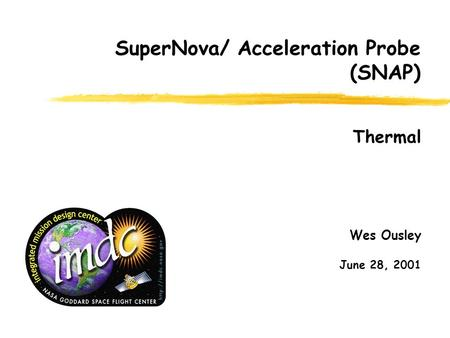 Wes Ousley June 28, 2001 SuperNova/ Acceleration Probe (SNAP) Thermal.