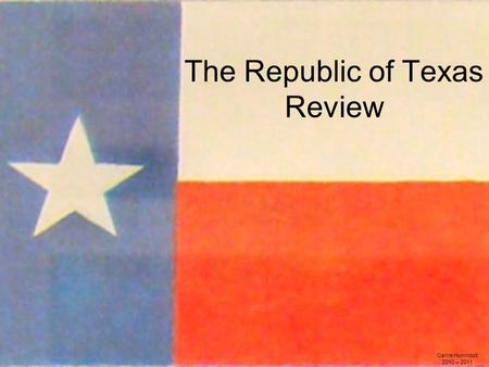 The Republic of Texas Review Carrie Hunnicutt 2010 – 2011.